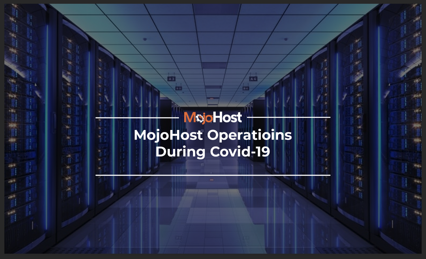MojoHost Update In Regard To The COVID-19 Pandemic